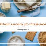 Základní suroviny pro zdravé pečení