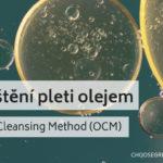 Přírodní čištění pleti olejem: Oil Cleansing Method